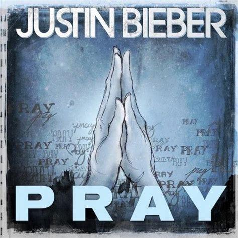 justin bieber pray lyrics vagalume justin bieber pray pop culture christ