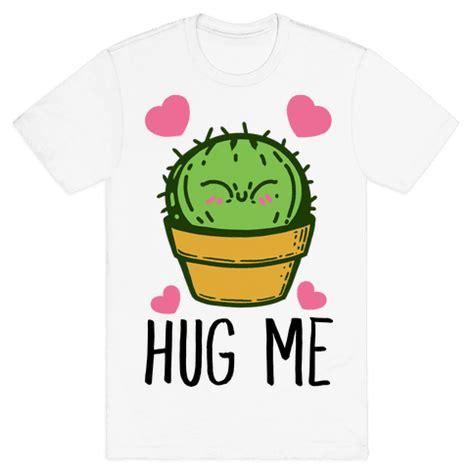 hug me hug me cactus t shirt human