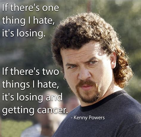 Kenny Powers Memes - kenny powers hates just 2 things funny