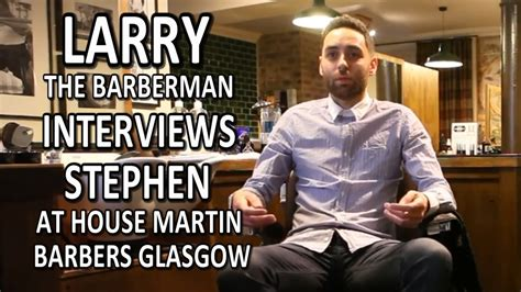 glasgow barber instagram larry the barberman interviews stephen at house martin