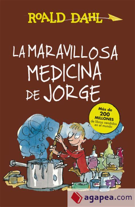 maravillosa medicina de jorge la roald dahl 9788420466842 cervantes com la maravillosa medicina de jorge agapea libros urgentes