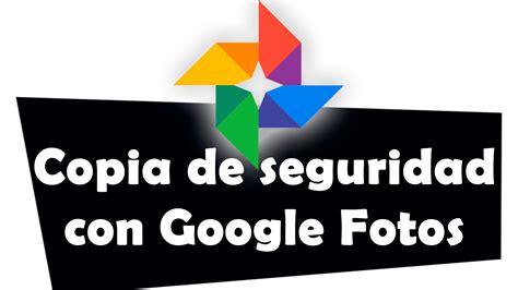 imagenes google fotos c 243 mo hacer copia de seguridad de fotos y v 237 deos con google