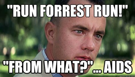 Run Forrest Run Meme - quot run forrest run quot quot from what quot aids offensive