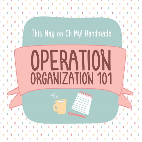 Oh My Handmade - may theme operation organization 101 oh my handmade