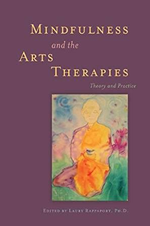 Merryl Bag Ref T1293b7 mindfulness and the arts therapies theory and practice ebook laury rappaport jakusho kwong