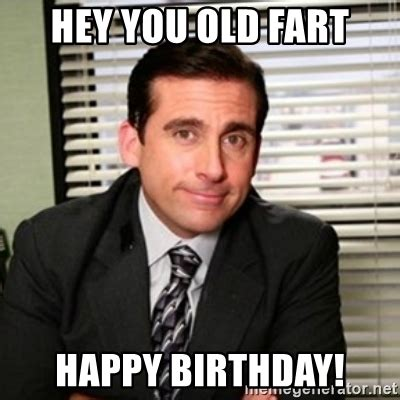 Old Fart Meme - hey you old fart happy birthday michael scott meme