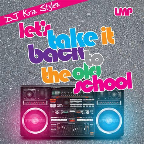 download mp3 dj style take it back dj kriz stylez let s take it back to the old school