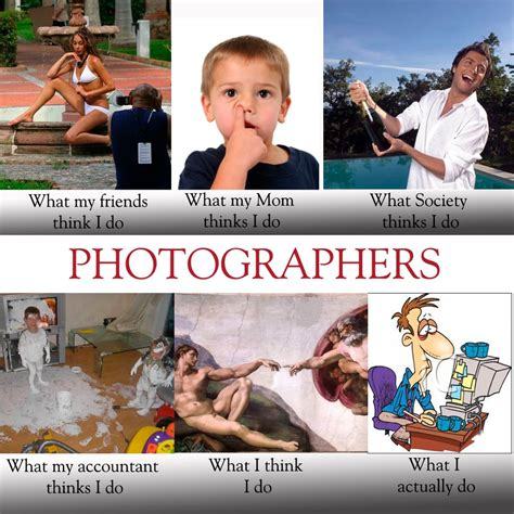 Photography Meme - funny photographer meme what people really think i do