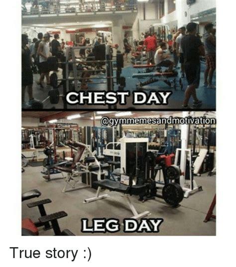 day real story chest day gymmemesandmotivation leg day true story