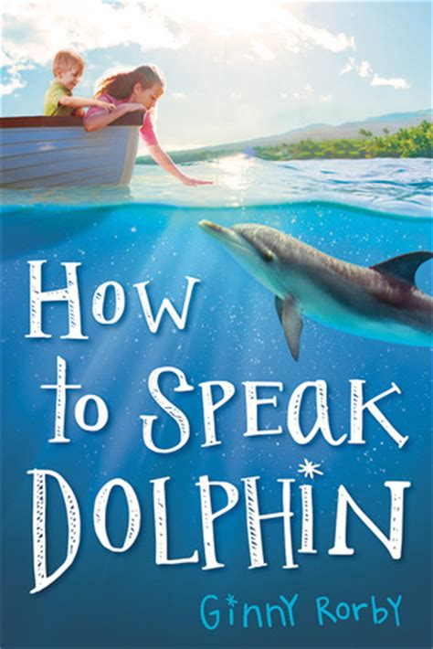 how to a to speak how to speak dolphin by ginny rorby unleashing readers