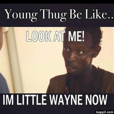 Lil Wayne Be Like Memes - young thug be like look at me im little wayne now