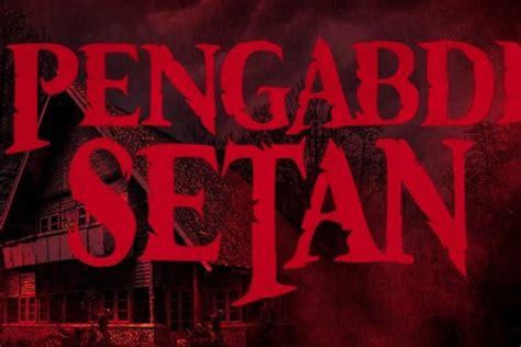 film pengabdi setan nonton sebelum nonton wajib tahu 6 fakta film pengabdi setan