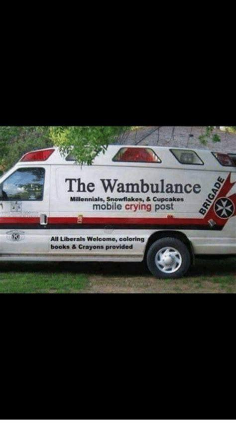 Wambulance Meme - the wambulance millennials snowflakes cupcakes mobile