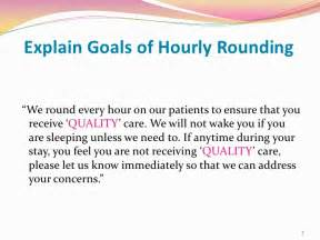 Explain goals of hourly rounding we round every hour on