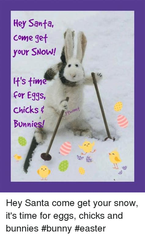 Hey It S Us hey santa come get your snow t stime cor eggs cick