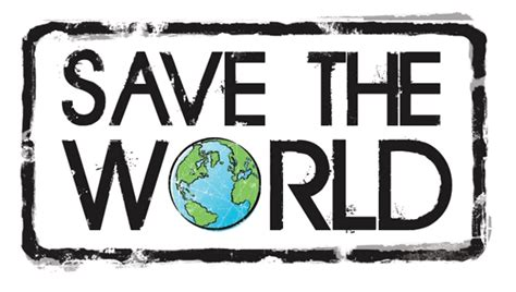 How To Save The World save the world quotes quotesgram