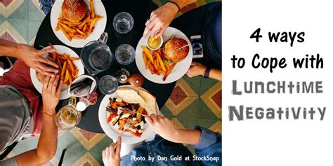 Ways To Cope When You Need To Escape by 4 Ways To Cope With Lunchtime Negativity The Thankful Spoon