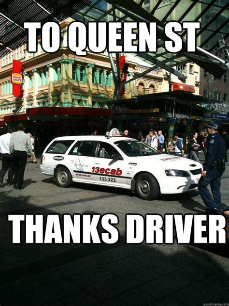 Taxi Driver Meme - queen st taxi memes quickmeme
