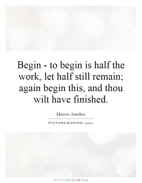 begin to begin is half the work let half still remain again picture quotes