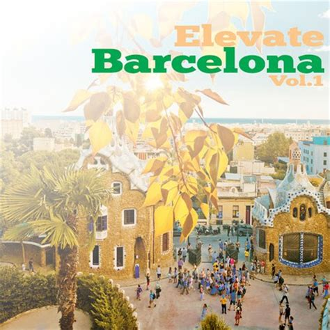 house music in barcelona download va elevate barcelona vol 1 2016 mp3 download here