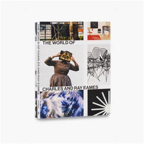 the world of charles the world of charles and ray eames
