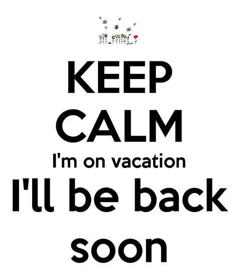 Ill Stop Going On About It Soon by Keep Calm I M On Vacation I Ll Be Back Soon Poster