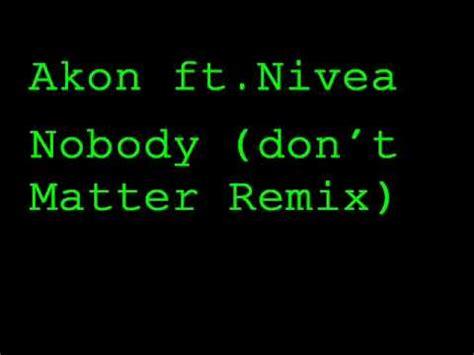 akon dont matter nobody feat akon nivea vagalume