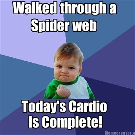 Memes Today - meme creator walked through a spider web today s cardio