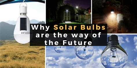 The Way Of The Future by Why Solar Bulbs Are The Way Of The Future The Solar