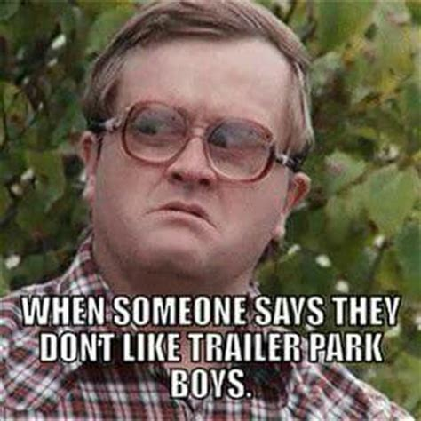 Bubbles Trailer Park Boys Meme - 25 best trailer park boys quotes on pinterest trailer