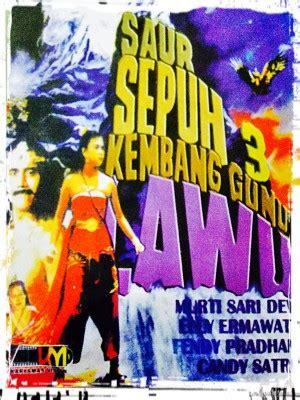 film lawas kerajaan nostalgia dengan film saur sepuh 3 kembang gunung lawu