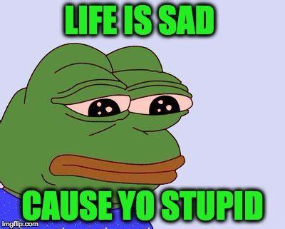 Sad Frog Meme Generator - pepe the frog imgflip