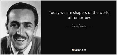 walt disney quote today   shapers   world  tomorrow