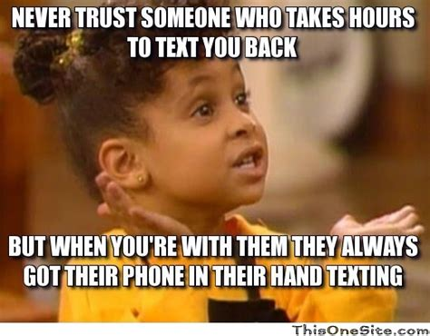 Memes About Texting - never trust someone who takes hours to text you back