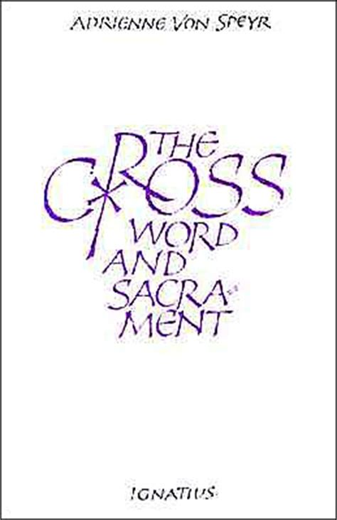 the cross word and sacrament books cross word and sacrament by adrienne speyr
