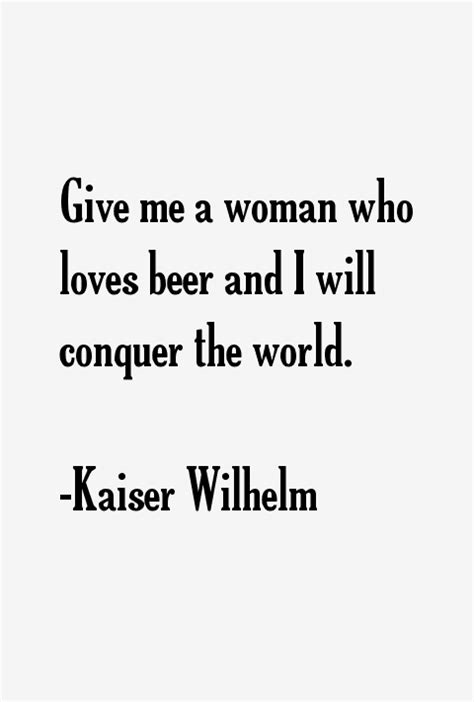 The Kaiser Of Quotable Quotes by Kaiser Wilhelm Quotes Sayings