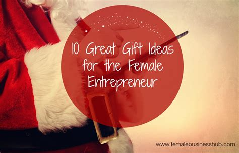 10 great christmas gift ideas for the female entrepreneur