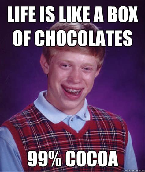 life    box  chocolates  cocoa bad luck