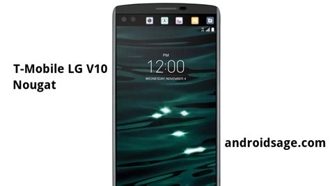 t mobile android update how to update t mobile lg v10 to android 7 0 nougat h90130b firmware and root