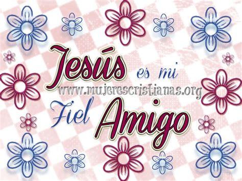 imagenes cristianas jesus mi fiel amigo frases cristianas mujeres cristianas org page 44
