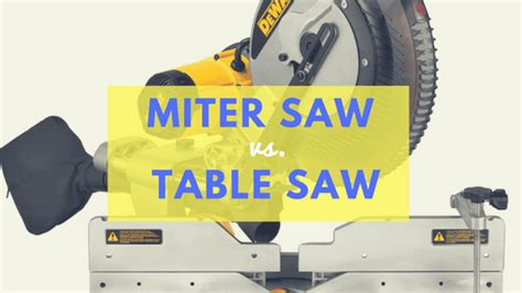 miter saw vs table saw miter saw vs table saw which one makes the cuts you need