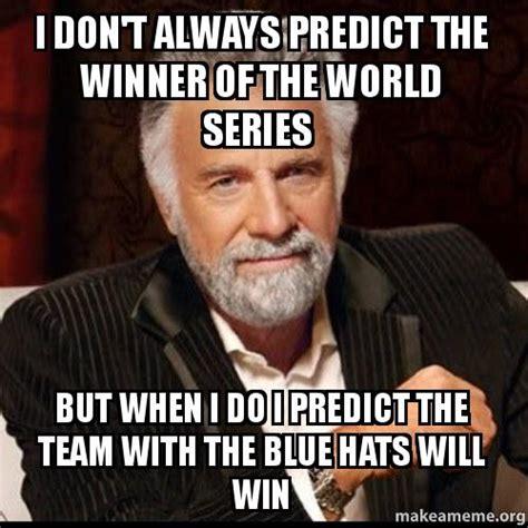 But When I Do Meme - i don t always predict the winner of the world series but