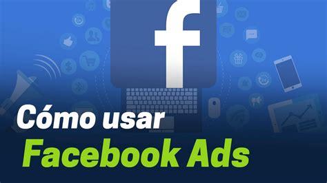 tutorial facebook ads forobeta tutorial de facebook ads ca 241 as de publicidad paso a