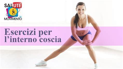 esercizi per tonificare l interno coscia esercizi interno coscia 3 esercizi efficaci per