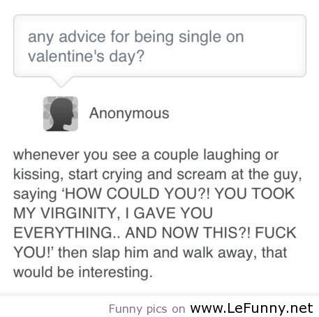 being single on valentines day quotes any advice for being single on s day