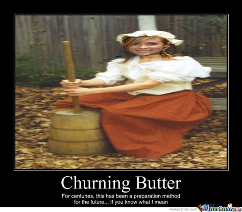 Butter Meme - churning butter by isleyofthenorth meme center