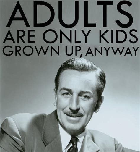 grown up film quotes quot adults are only kids grown up anyway quot via disney movie