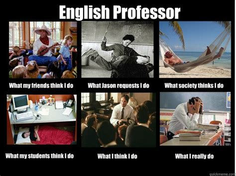 English Student Meme - english professor what my friends think i do what jason
