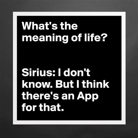 grand design meaning of life what s the meaning of life sirius i don t know
