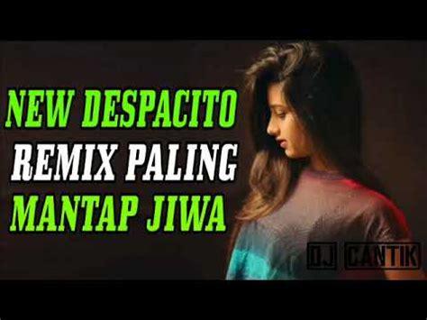 download mp3 dj paling mantap new dj despacito remix paling mantap jiwa rugi gak play